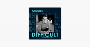 Choose Difficult with Abe Shreve